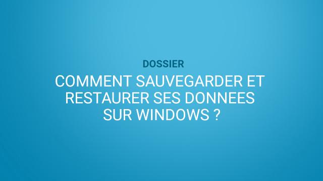 Comment sauvegarder et restaurer ses données sur Windows ?